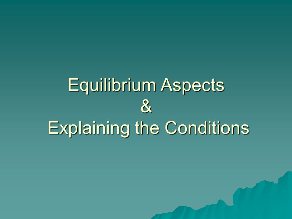 Equilibrium Aspects & Explaining the Conditions