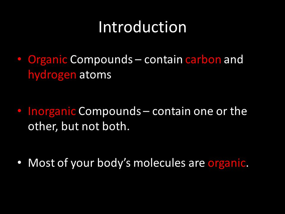 Introduction Organic Compounds – contain carbon and hydrogen atoms
