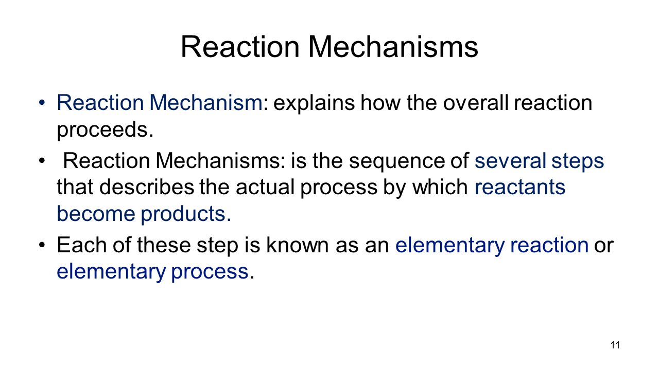 Reaction Mechanisms Reaction Mechanism: explains how the overall reaction proceeds.