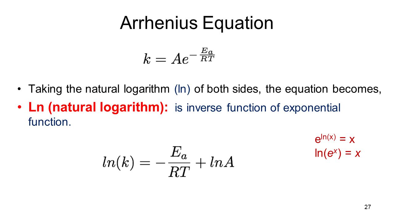 Arrhenius Equation Taking the natural logarithm (ln) of both sides, the equation becomes,
