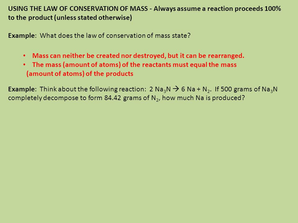 USING THE LAW OF CONSERVATION OF MASS - Always assume a reaction proceeds 100% to the product (unless stated otherwise)