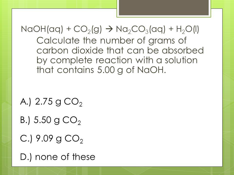 NaOH(aq) + CO2(g)  Na2CO3(aq) + H2O(l)