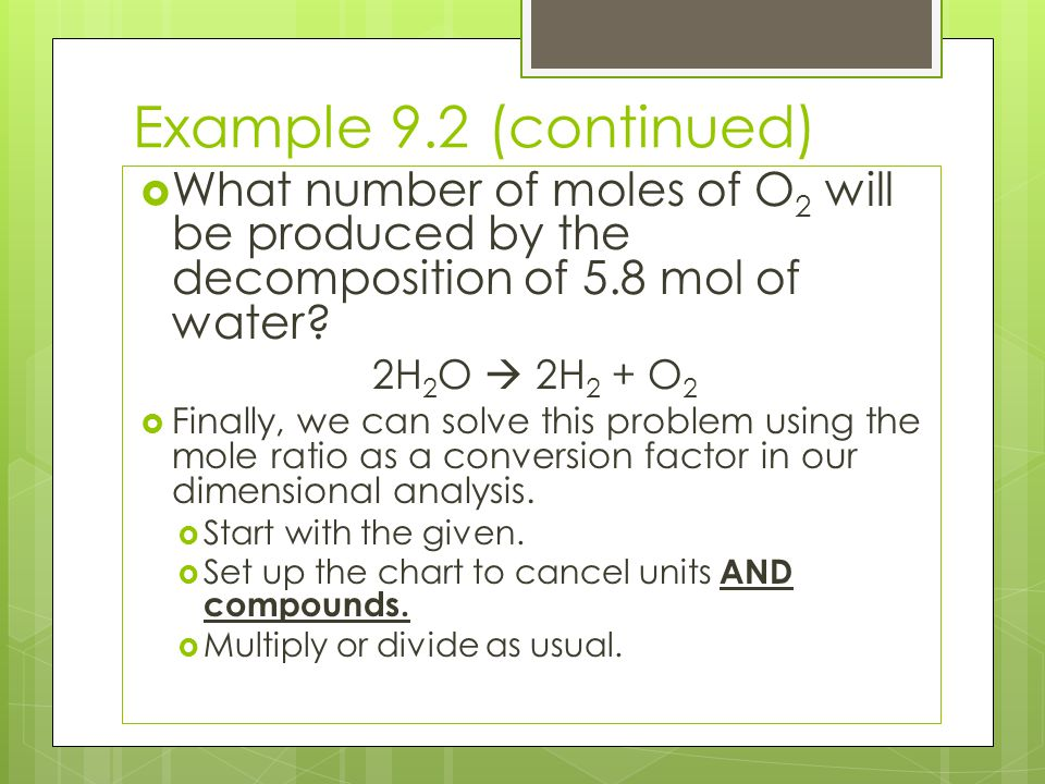 Example 9.2 (continued) What number of moles of O2 will be produced by the decomposition of 5.8 mol of water