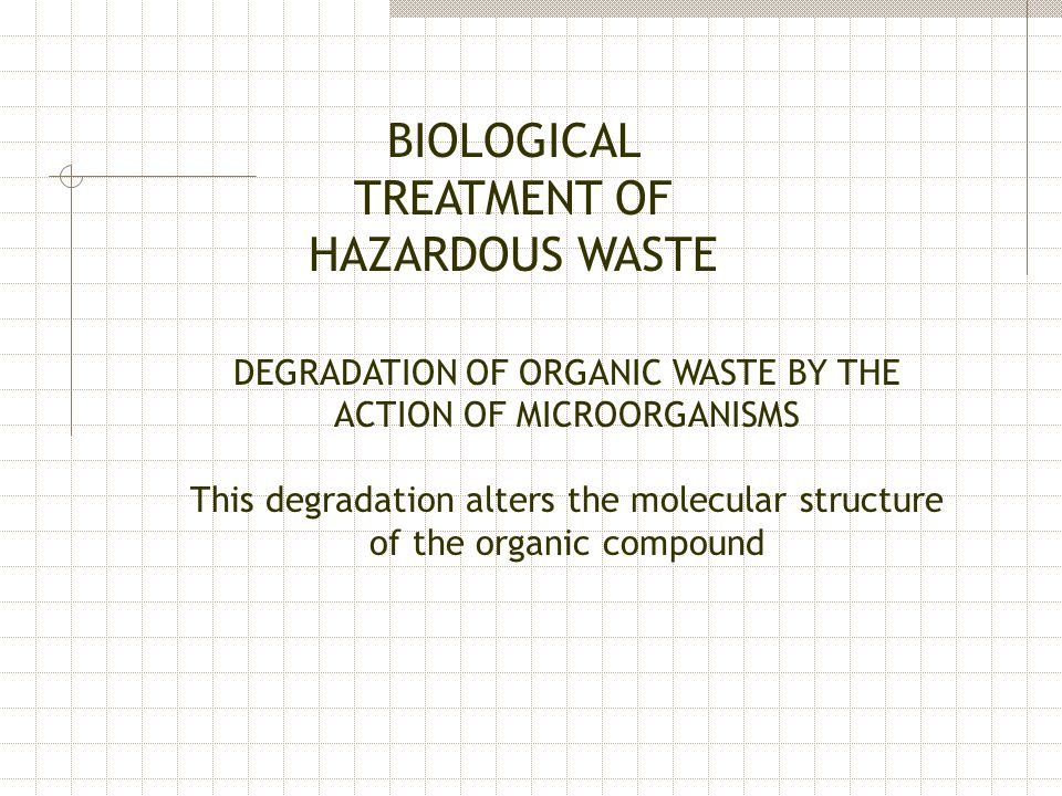 BIOLOGICAL TREATMENT OF HAZARDOUS WASTE