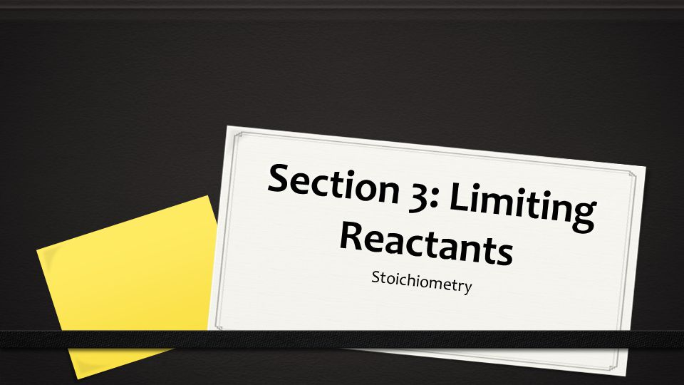 Section 3: Limiting Reactants