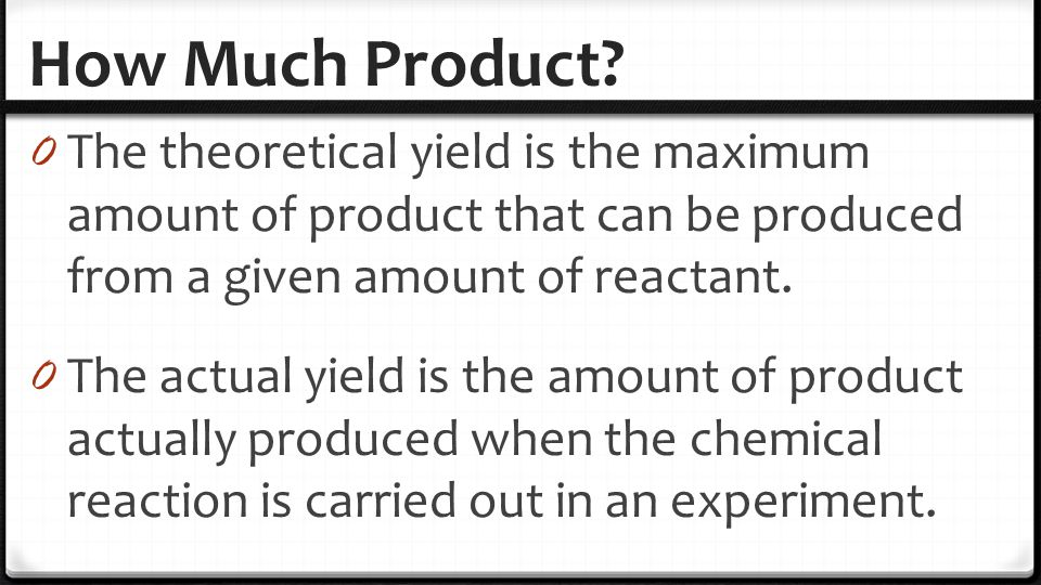How Much Product The theoretical yield is the maximum amount of product that can be produced from a given amount of reactant.