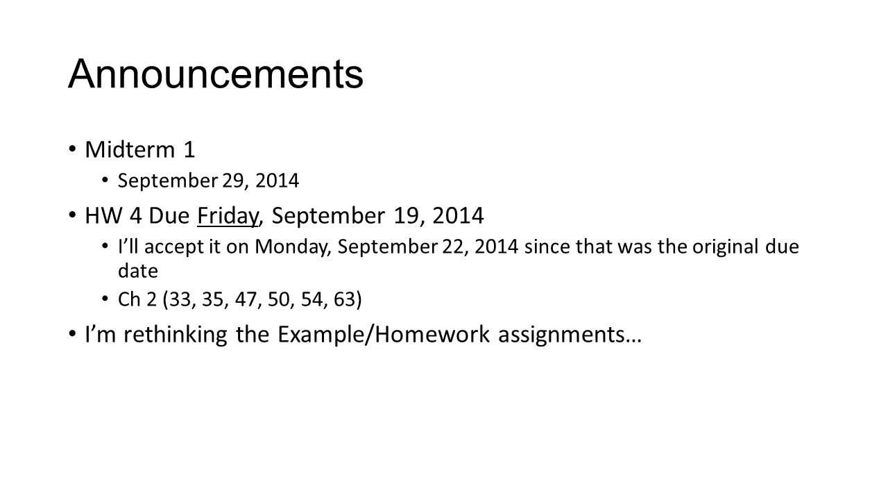 Announcements Midterm 1 HW 4 Due Friday, September 19, 2014