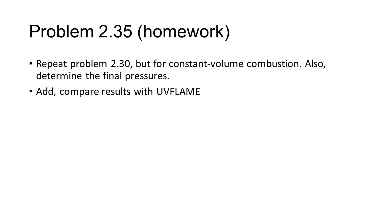 Problem 2.35 (homework) Repeat problem 2.30, but for constant-volume combustion. Also, determine the final pressures.