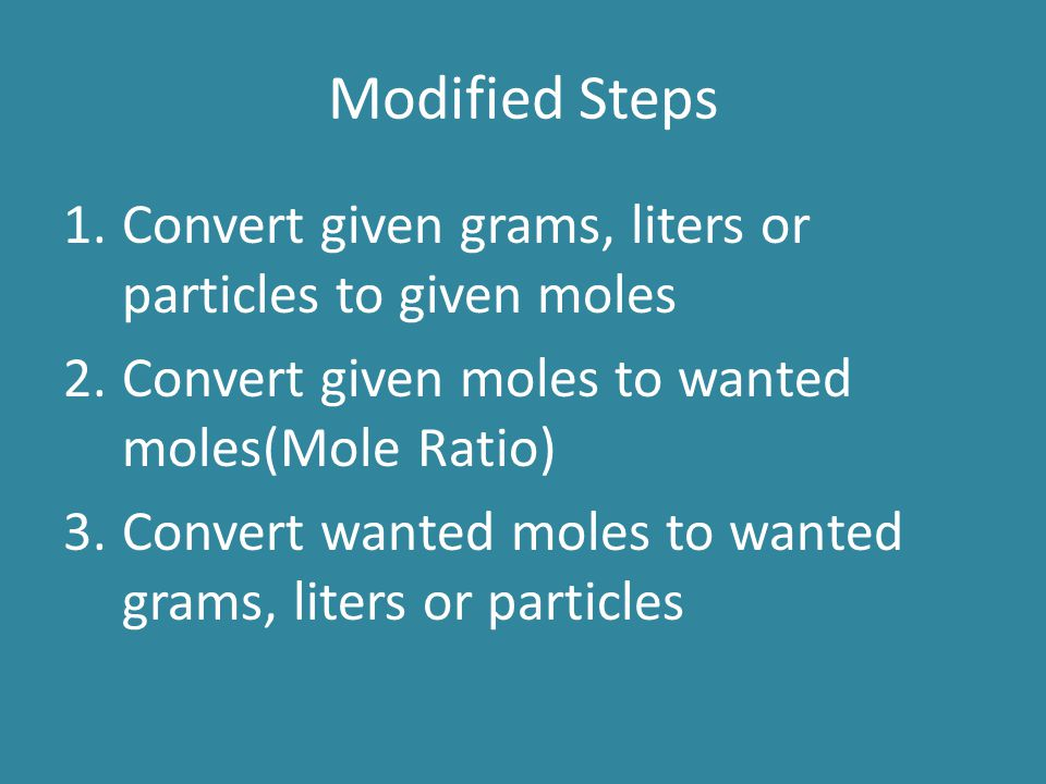 Modified Steps Convert given grams, liters or particles to given moles