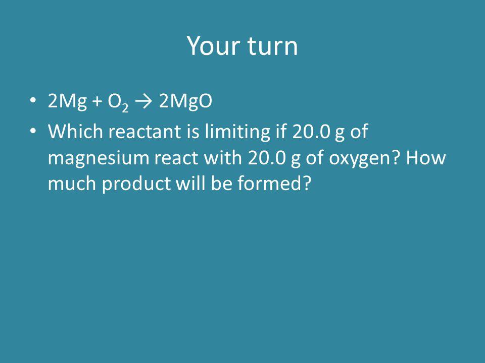 Your turn 2Mg + O2 → 2MgO.