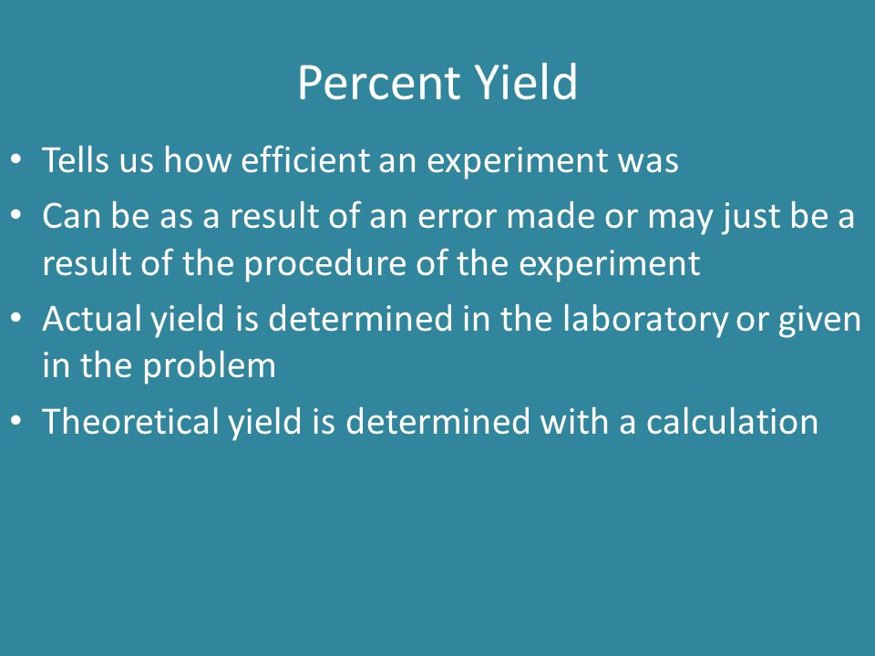 Percent Yield Tells us how efficient an experiment was
