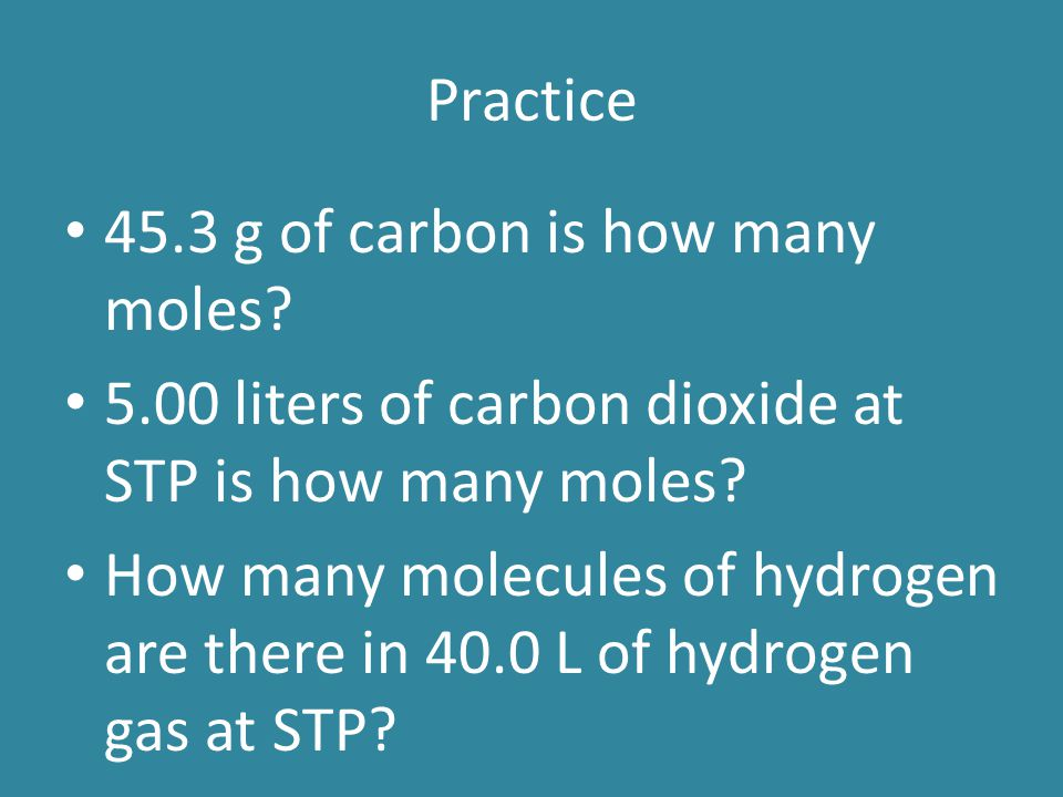 Practice 45.3 g of carbon is how many moles 5.00 liters of carbon dioxide at STP is how many moles