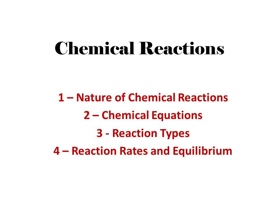 1 – Nature of Chemical Reactions 4 – Reaction Rates and Equilibrium