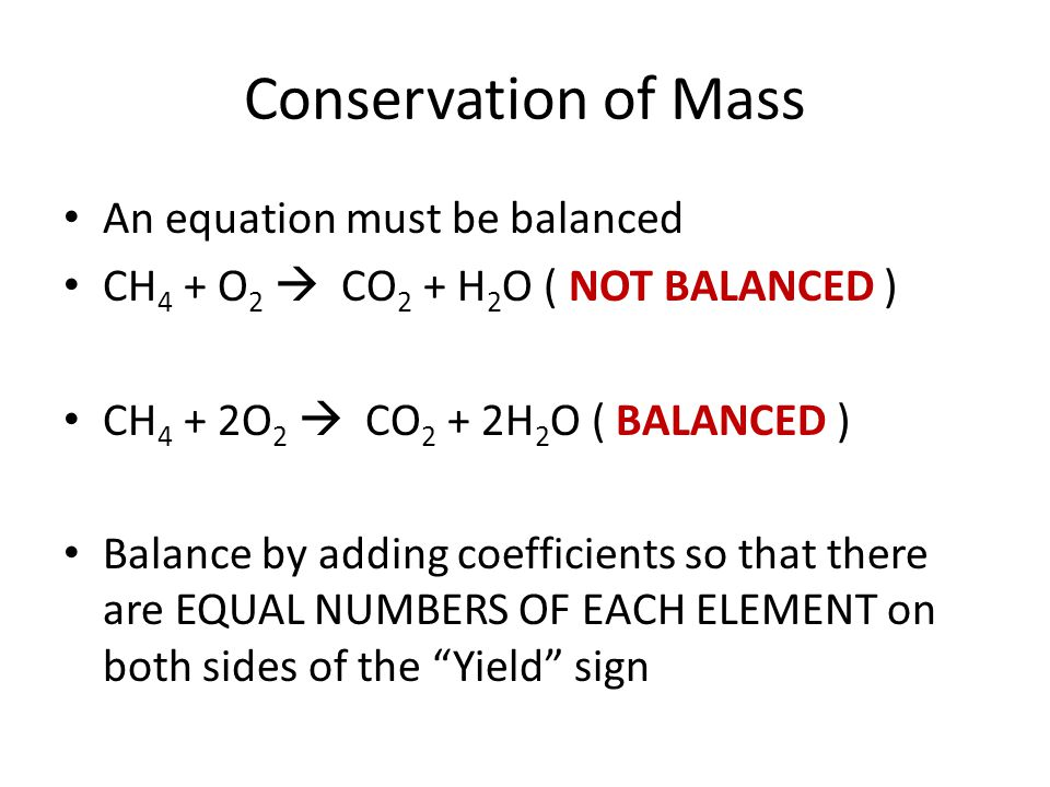 Conservation of Mass An equation must be balanced