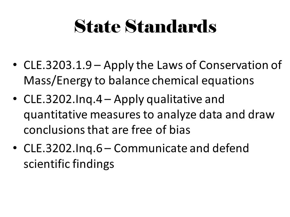 State Standards CLE.3203.1.9 – Apply the Laws of Conservation of Mass/Energy to balance chemical equations.