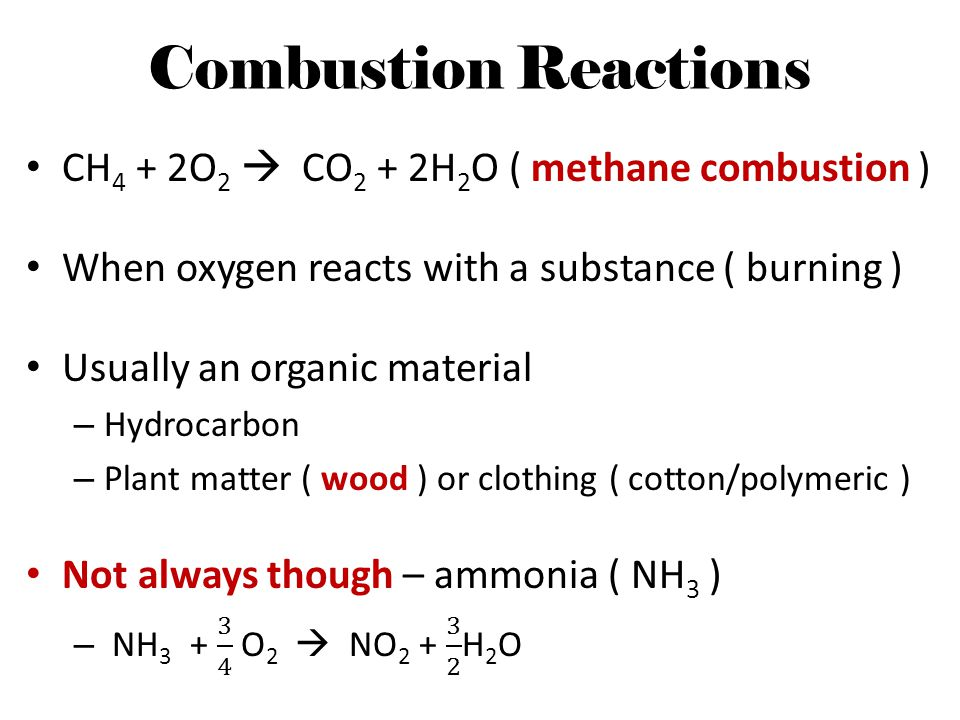Combustion Reactions CH4 + 2O2  CO2 + 2H2O ( methane combustion )