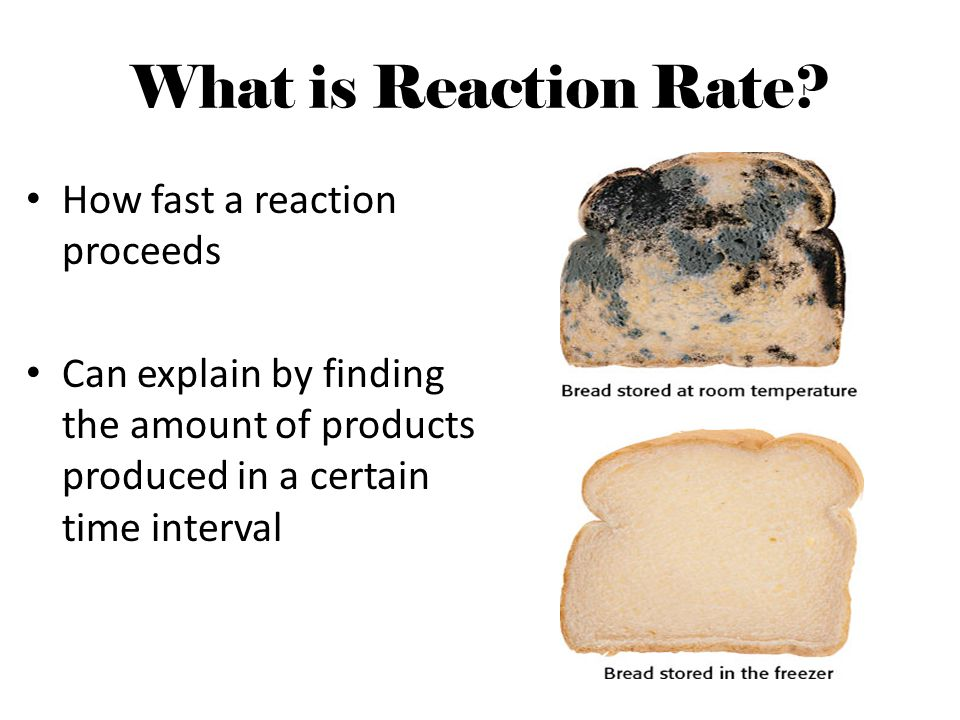 What is Reaction Rate How fast a reaction proceeds