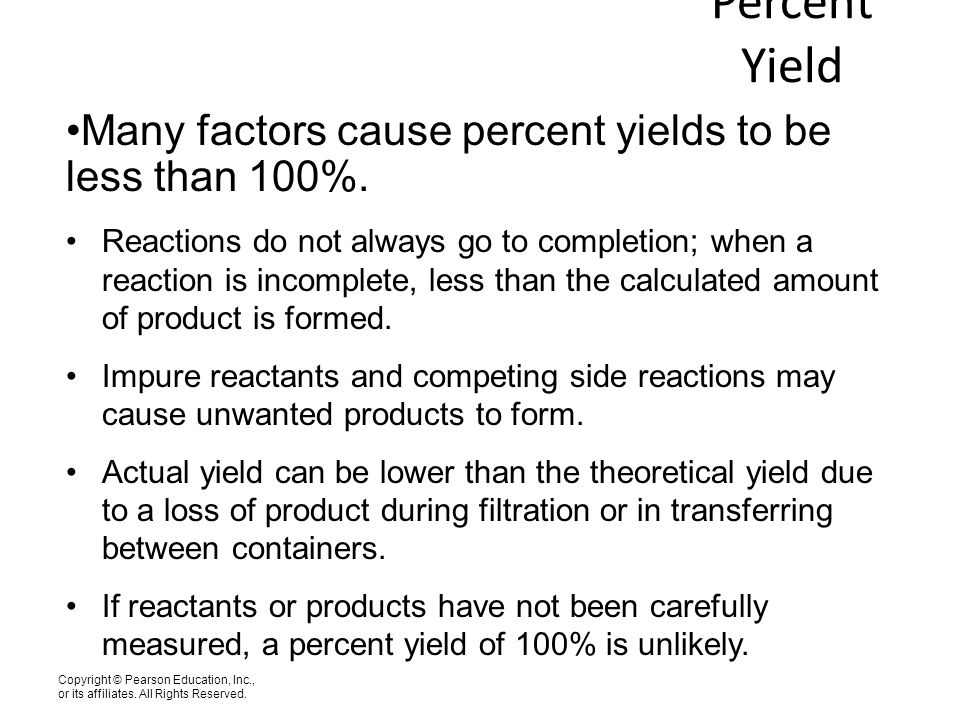 Percent Yield Many factors cause percent yields to be less than 100%.