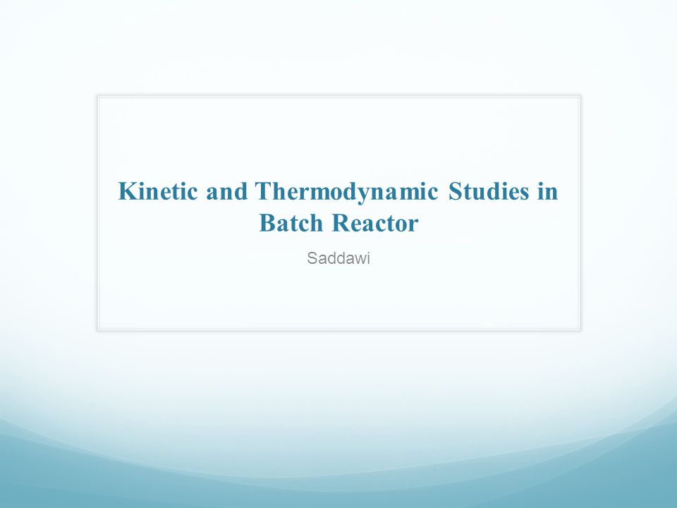Kinetic and Thermodynamic Studies in Batch Reactor