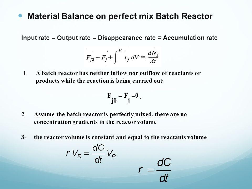 Fj0 = Fj =0 . Material Balance on perfect mix Batch Reactor