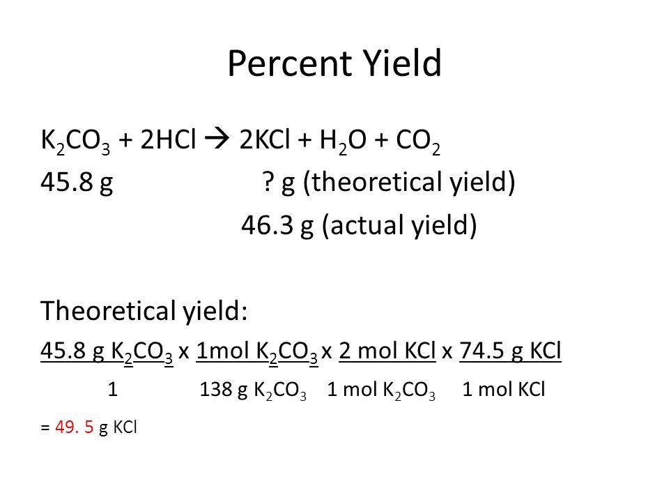 Percent Yield K2CO3 + 2HCl  2KCl + H2O + CO2