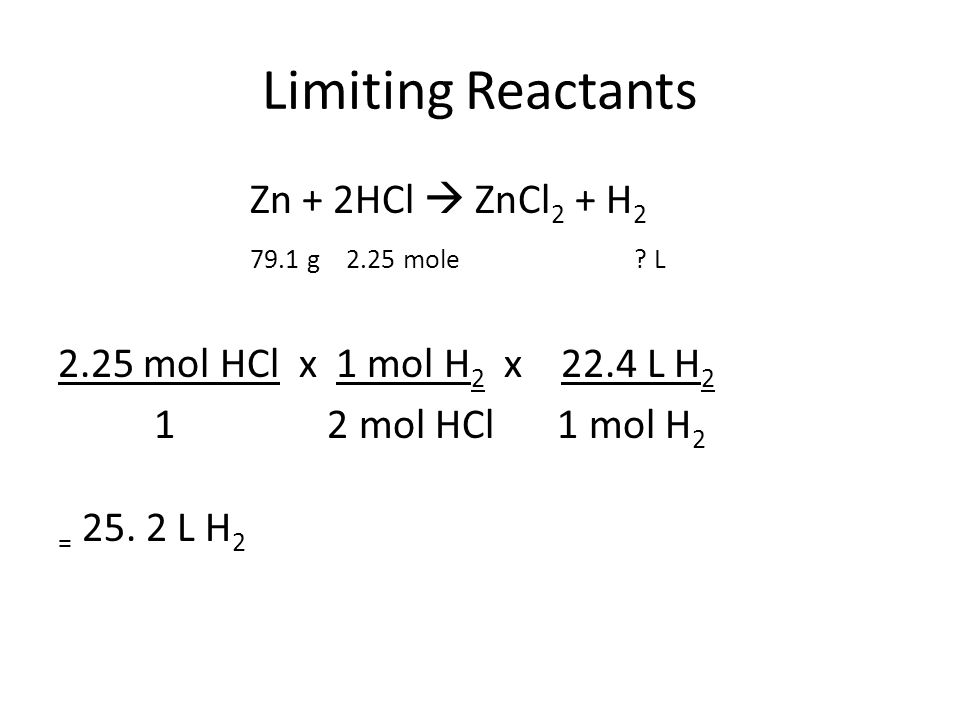 Limiting Reactants Zn + 2HCl  ZnCl2 + H2 79.1 g 2.25 mole .
