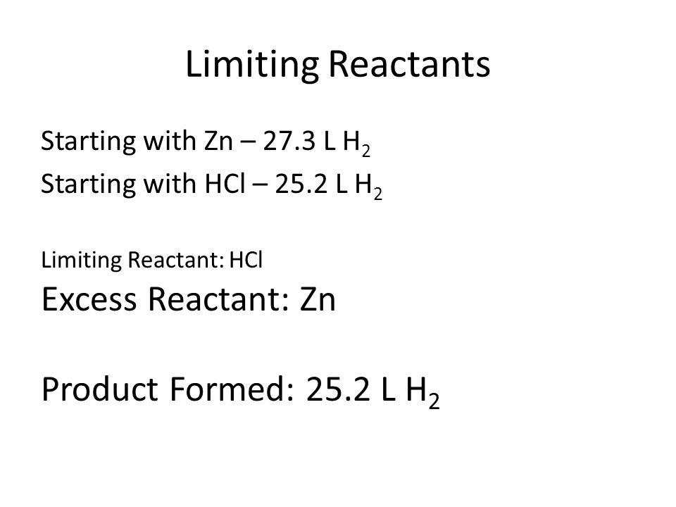 Limiting Reactants Limiting Reactant: HCl Excess Reactant: Zn