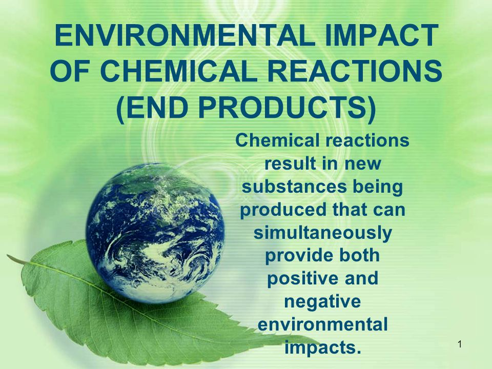 ENVIRONMENTAL IMPACT OF CHEMICAL REACTIONS (END PRODUCTS)
