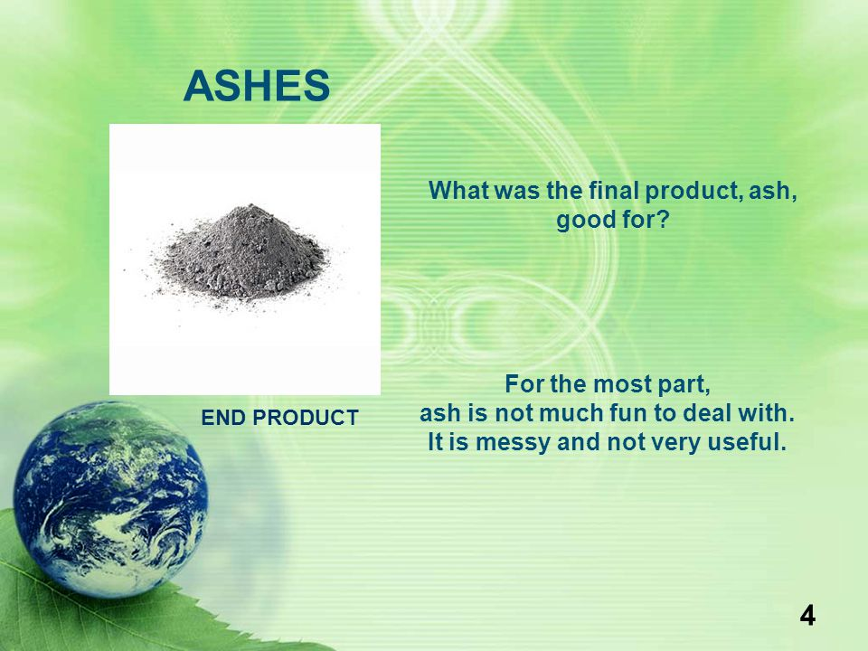 ASHES What was the final product, ash, good for For the most part,