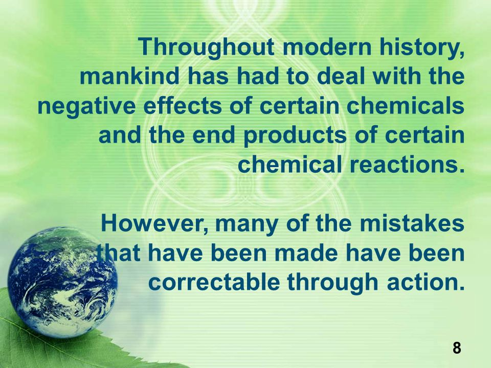 Throughout modern history, mankind has had to deal with the negative effects of certain chemicals and the end products of certain chemical reactions.