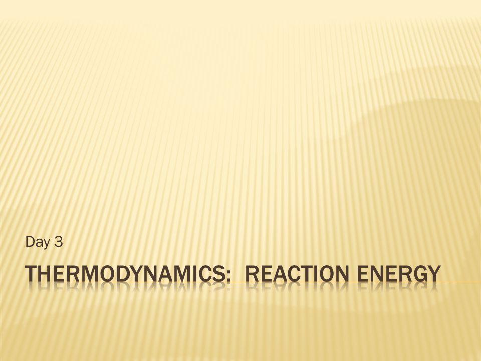 THERMODYNAMICS: REACTION ENERGY