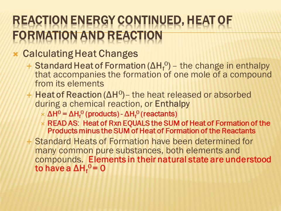 Reaction Energy continued, Heat of Formation and Reaction