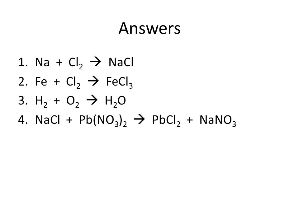 Answers Na + Cl2  NaCl Fe + Cl2  FeCl3 H2 + O2  H2O