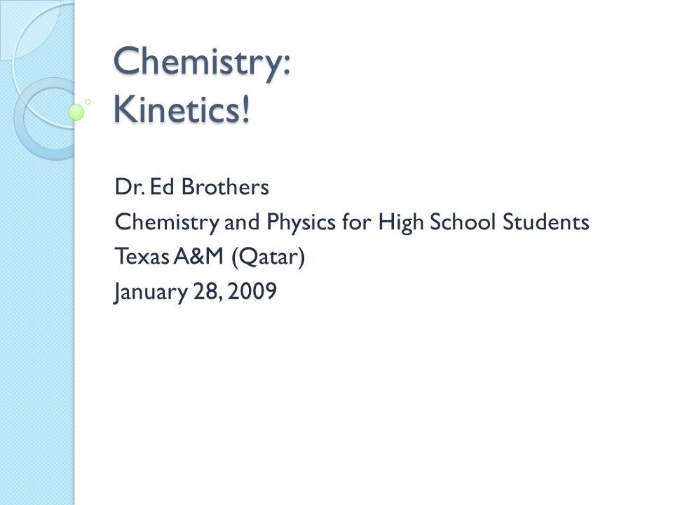 Chemistry: Kinetics! Dr. Ed Brothers