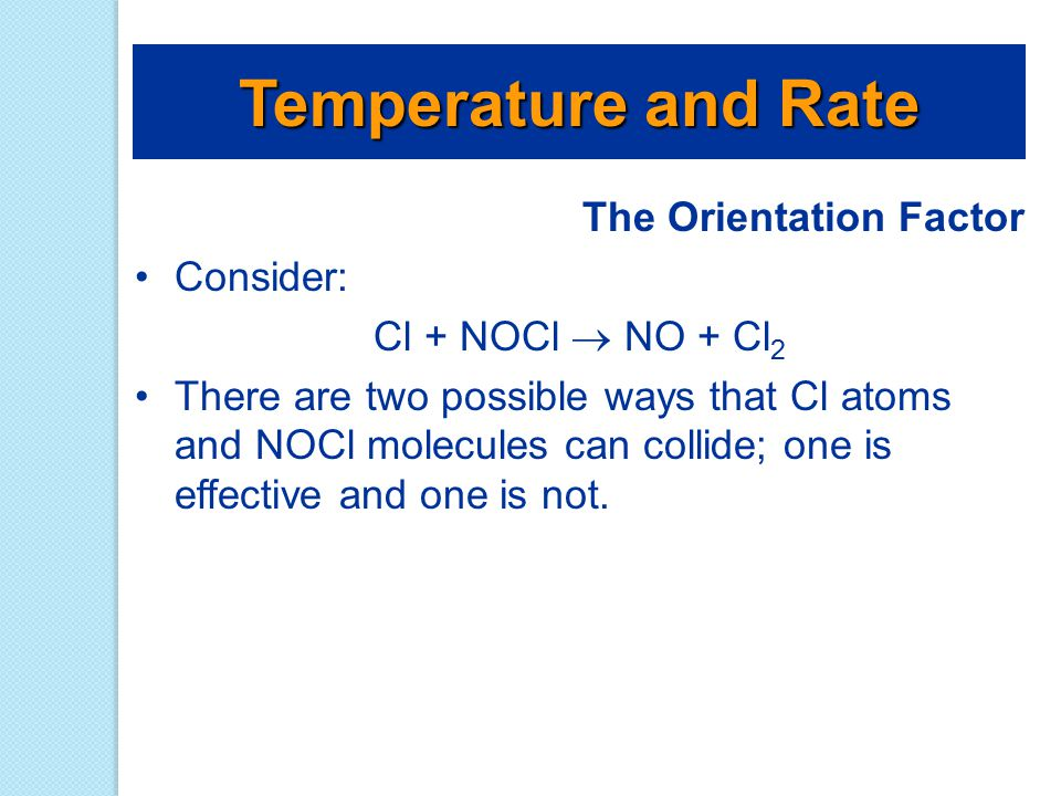 Temperature and Rate The Orientation Factor Consider: