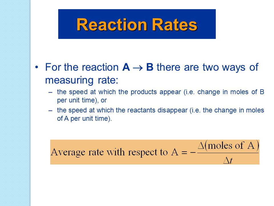 Reaction Rates For the reaction A  B there are two ways of measuring rate:
