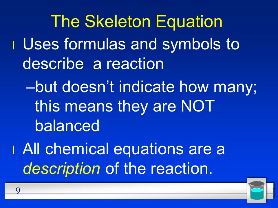 The Skeleton Equation Uses formulas and symbols to describe a reaction