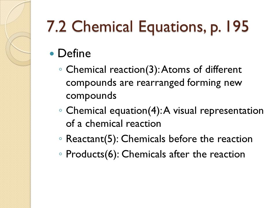 7.2 Chemical Equations, p. 195 Define