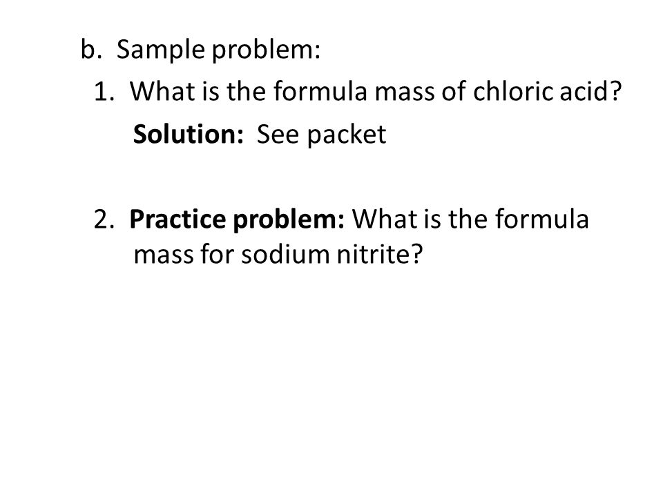 b. Sample problem: 1. What is the formula mass of chloric acid