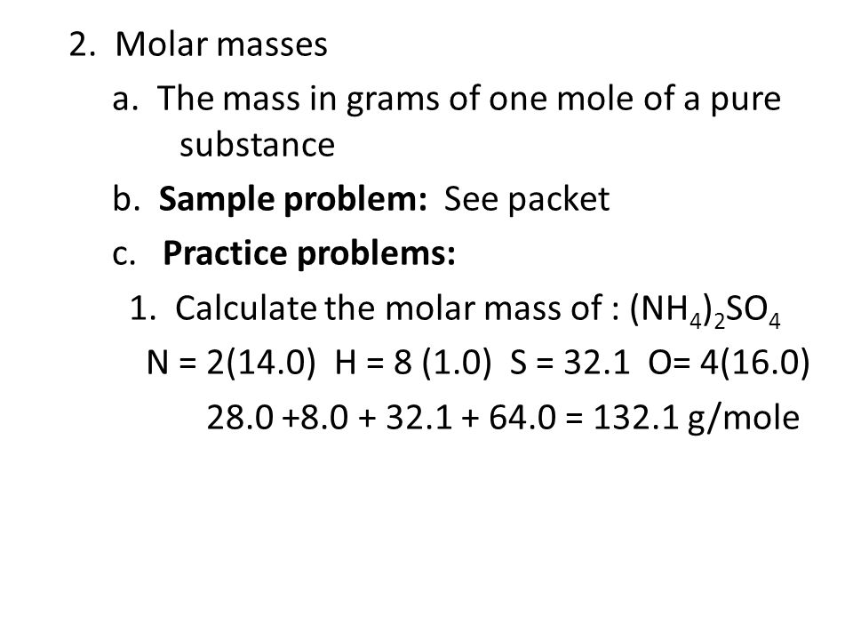 2. Molar masses a. The mass in grams of one mole of a pure substance b