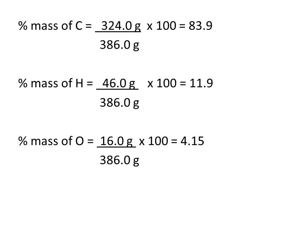 % mass of C = 324. 0 g x 100 = 83. 9 386. 0 g % mass of H = 46