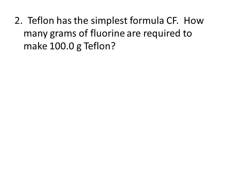 2. Teflon has the simplest formula CF. How