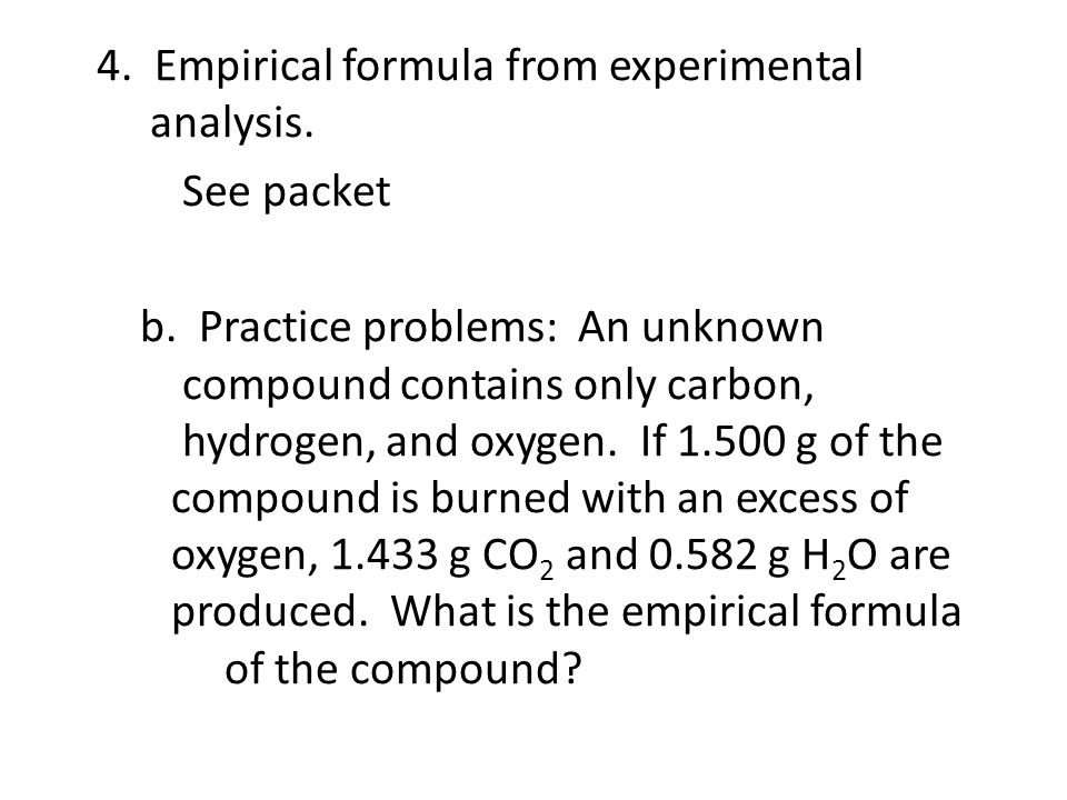 4. Empirical formula from experimental analysis. See packet b
