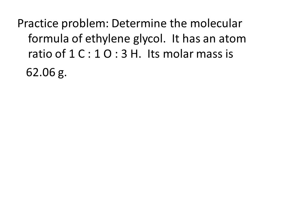 Practice problem: Determine the molecular formula of ethylene glycol