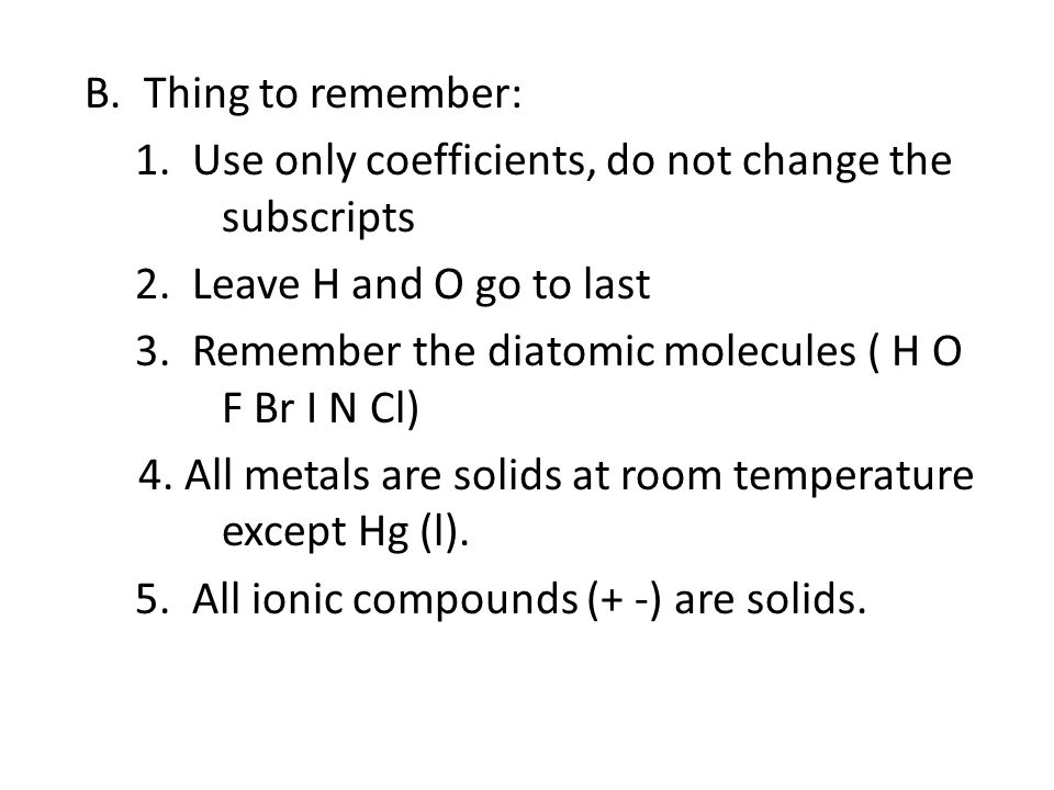 B. Thing to remember: 1. Use only coefficients, do not change the subscripts 2.