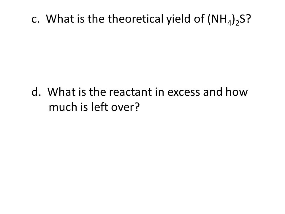 c. What is the theoretical yield of (NH4)2S. d