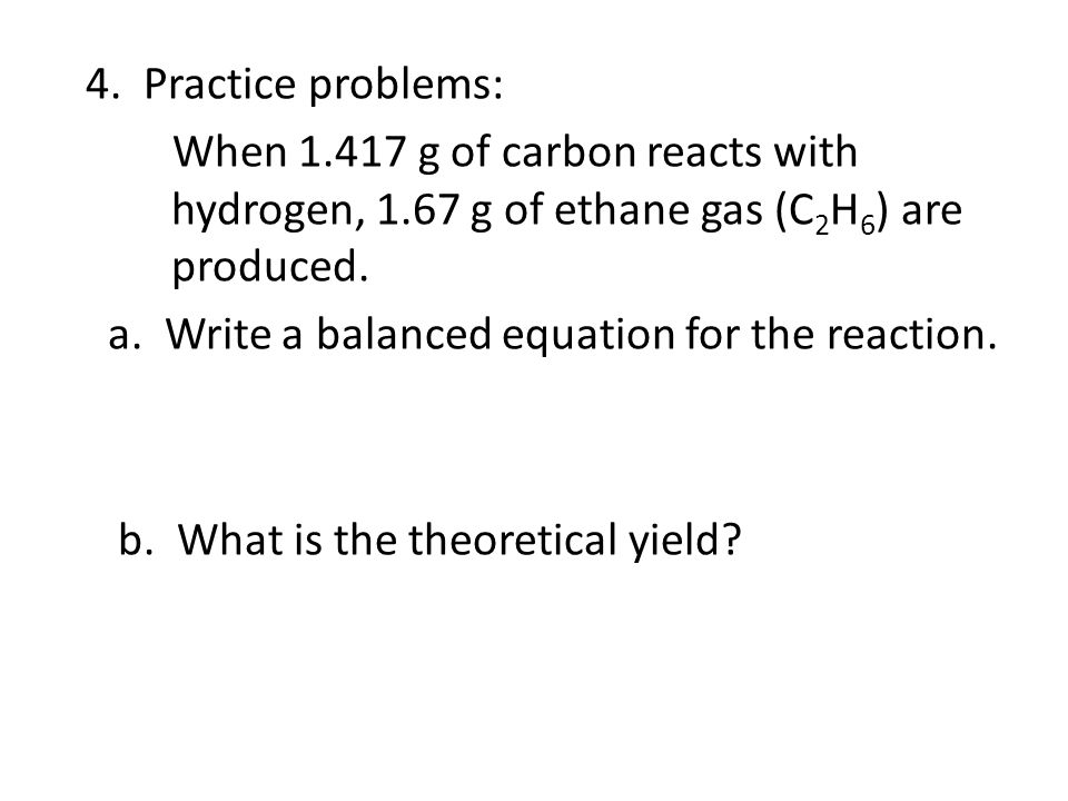 4. Practice problems: When 1. 417 g of carbon reacts with hydrogen, 1