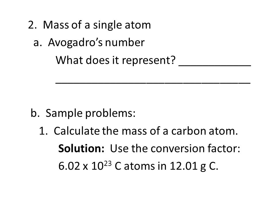 2. Mass of a single atom a. Avogadro's number What does it represent