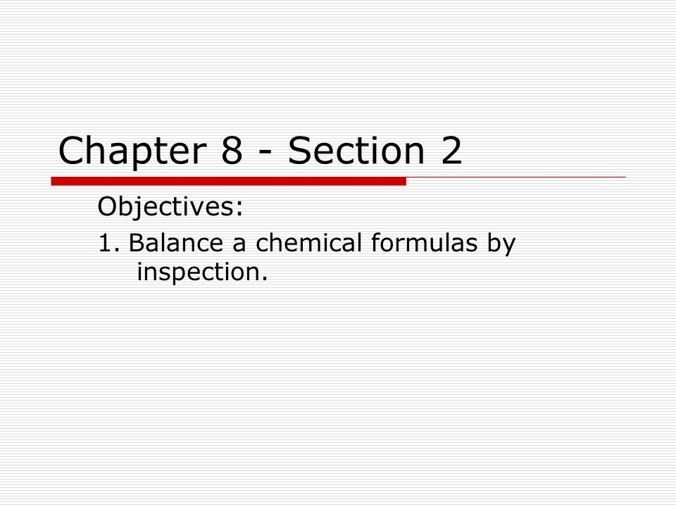 Objectives: 1. Balance a chemical formulas by inspection.
