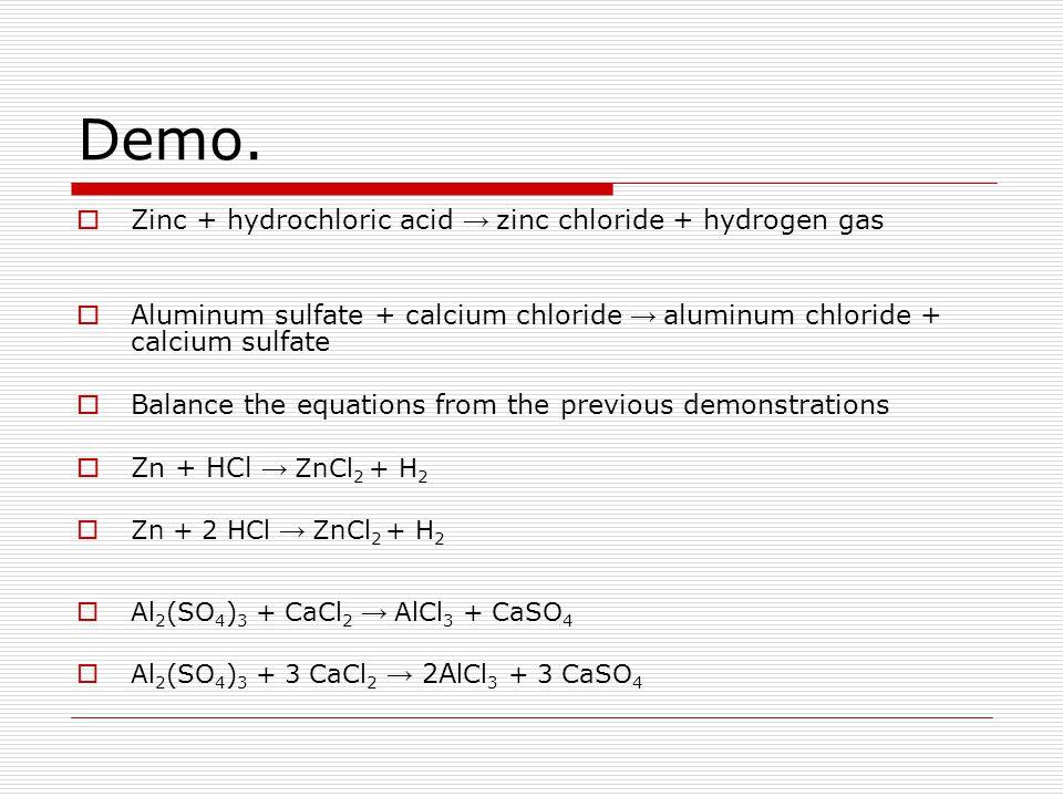 Demo. Zinc + hydrochloric acid → zinc chloride + hydrogen gas